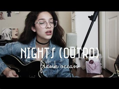 Nights (OUTRO) by Frank Ocean (Cover) by Sara King - YouTube